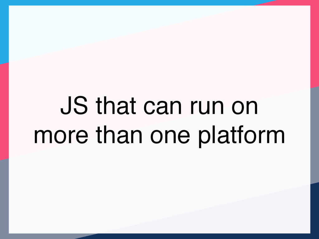 JS that can run on more than one platform