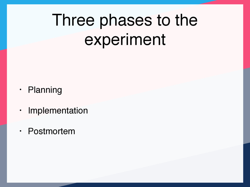 Three phases to the experiment • Planning • Imp...