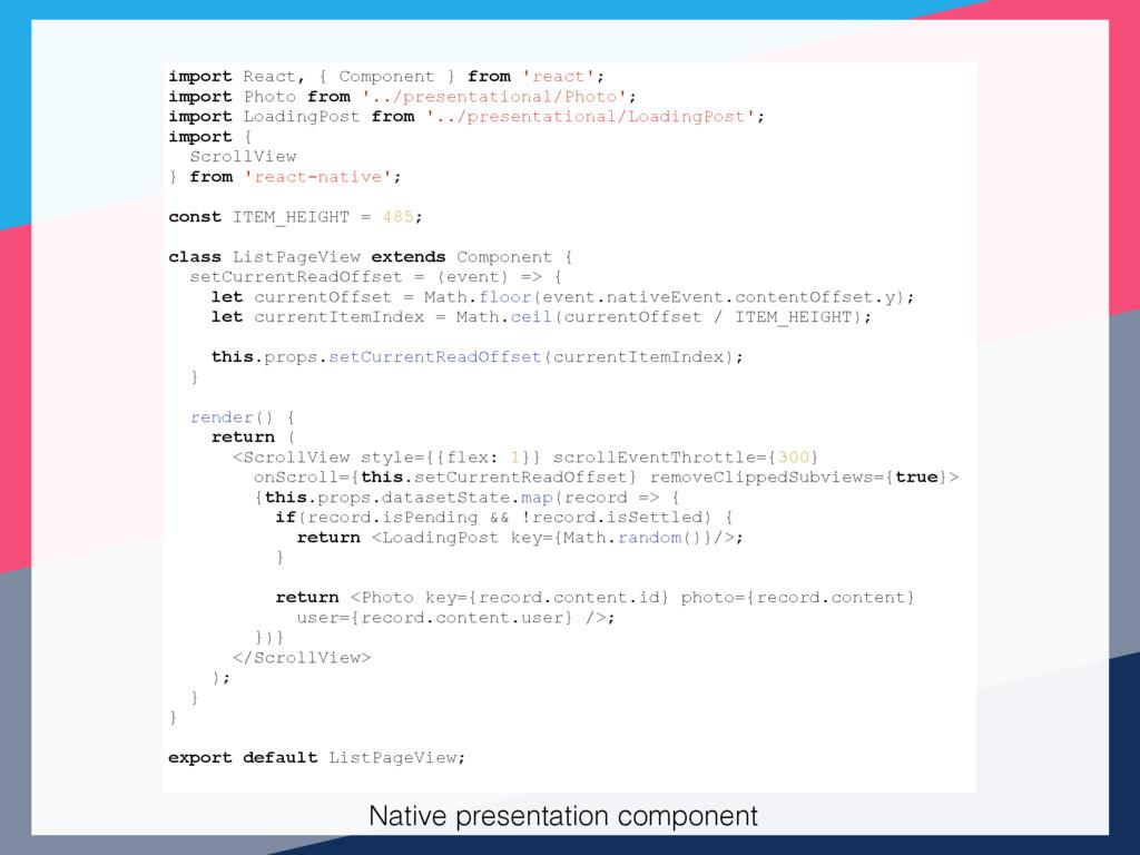 Native presentation component import React, { C...