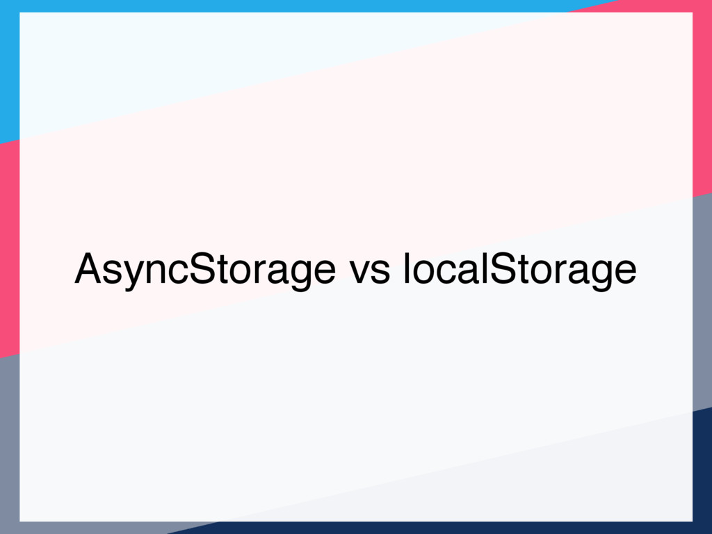 AsyncStorage vs localStorage