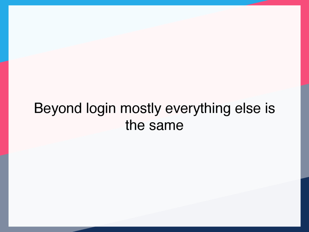 Beyond login mostly everything else is the same