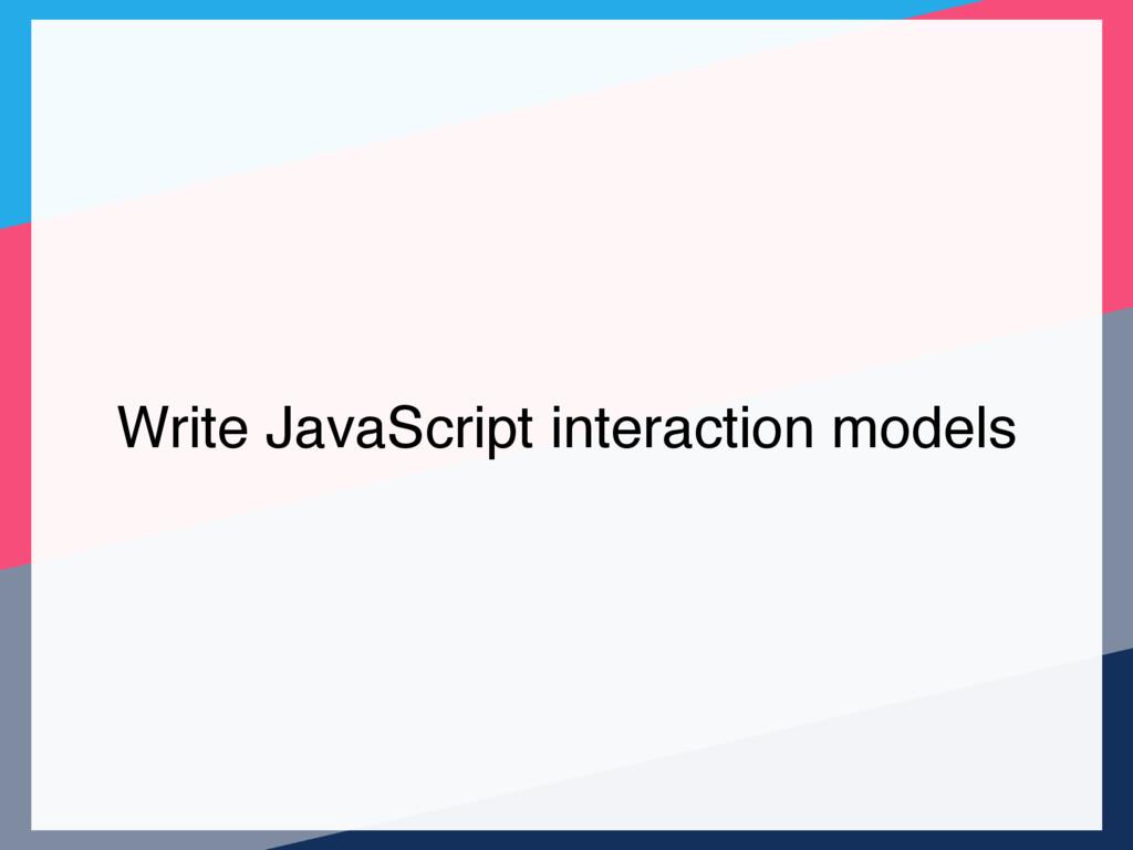 Write JavaScript interaction models
