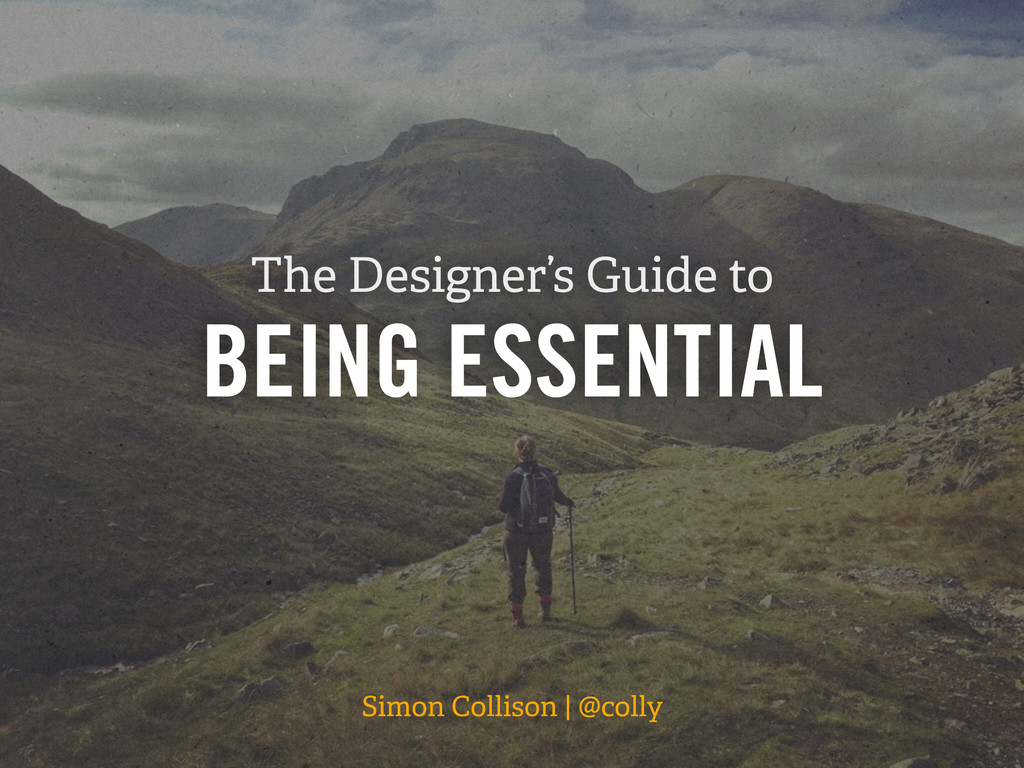 BEING ESSENTIAL Simon Collison | @colly The Des...
