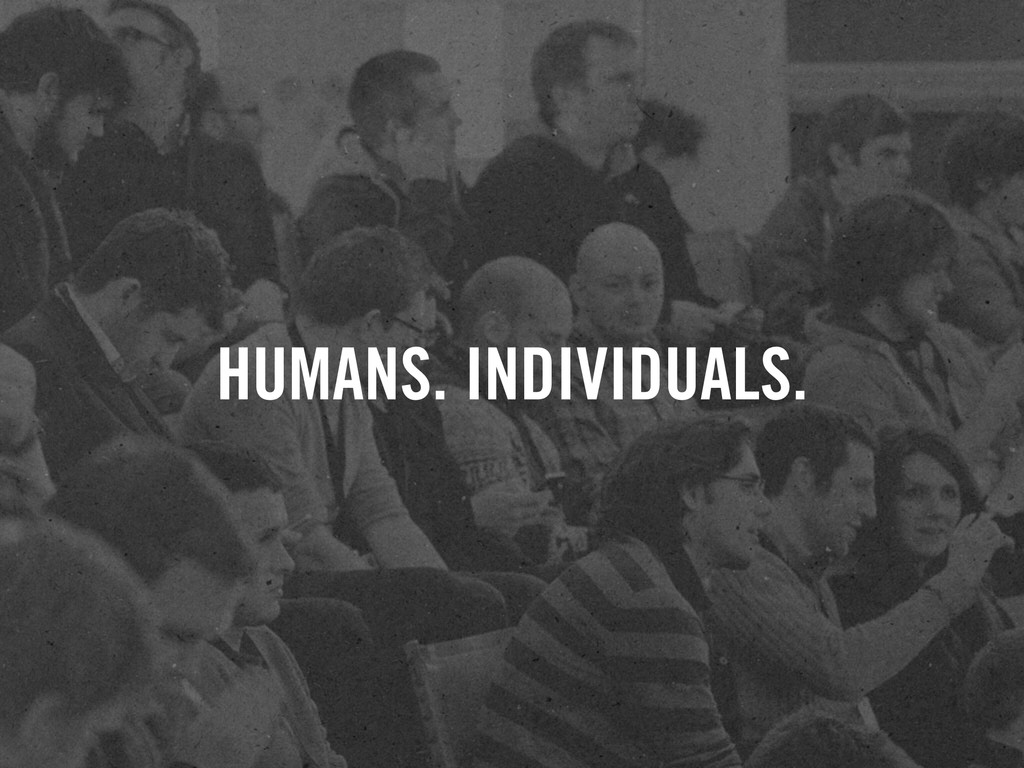 HUMANS. INDIVIDUALS.