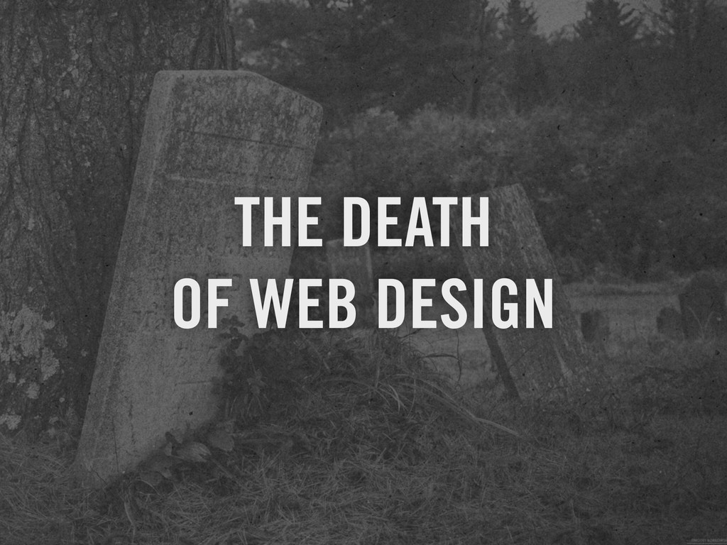 THE DEATH OF WEB DESIGN
