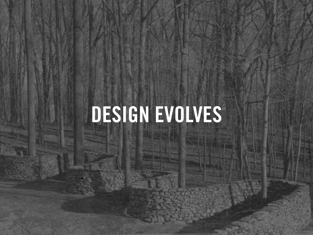 DESIGN EVOLVES