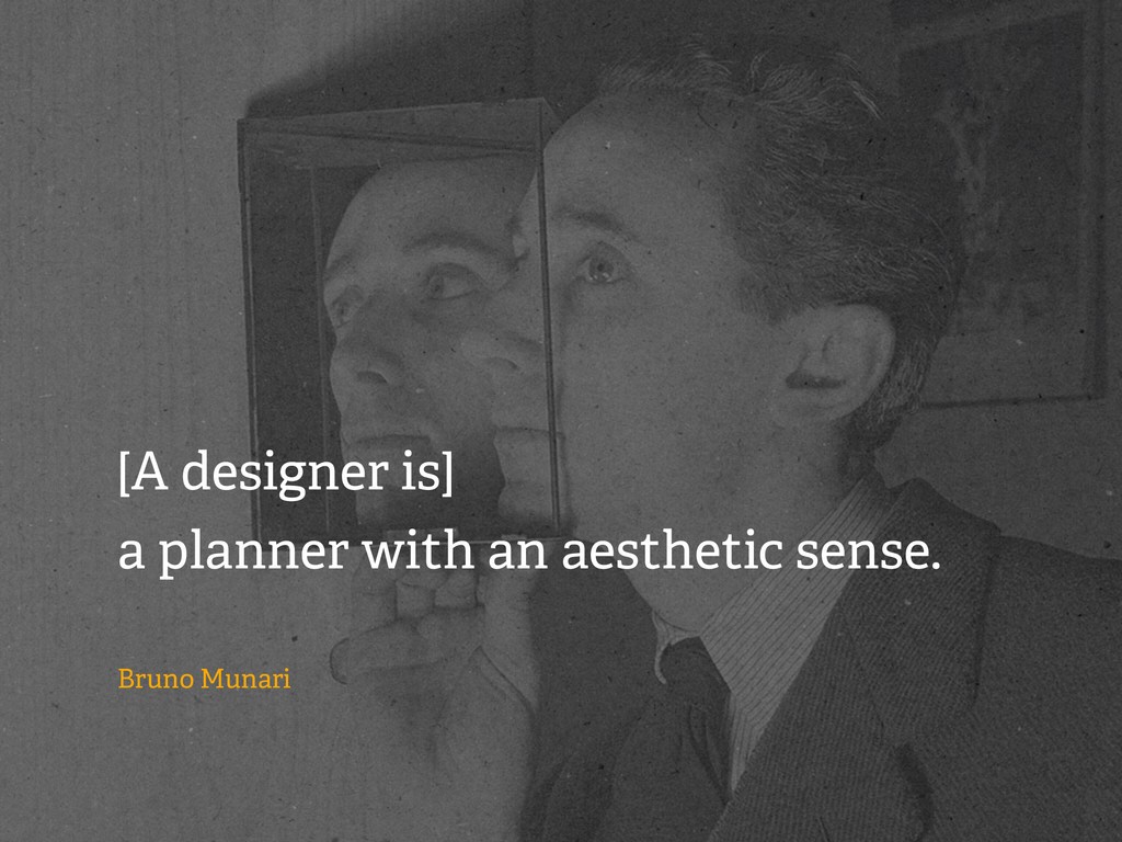 [A designer is] a planner with an aesthetic sen...