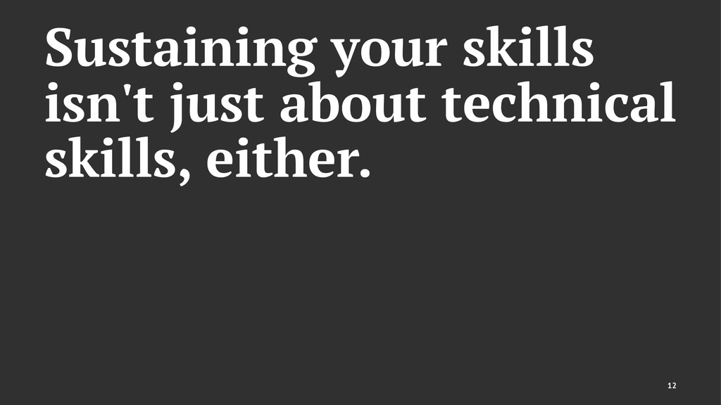 Sustaining your skills isn't just about technic...