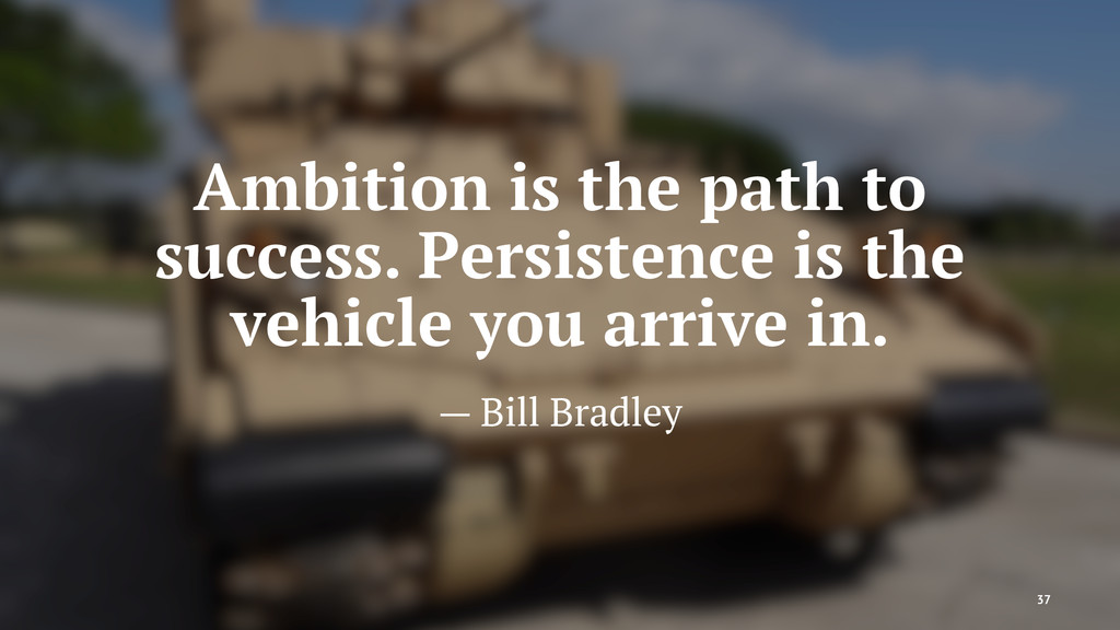 Ambition is the path to success. Persistence is...