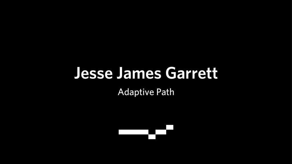 Jesse James Garrett Adaptive Path