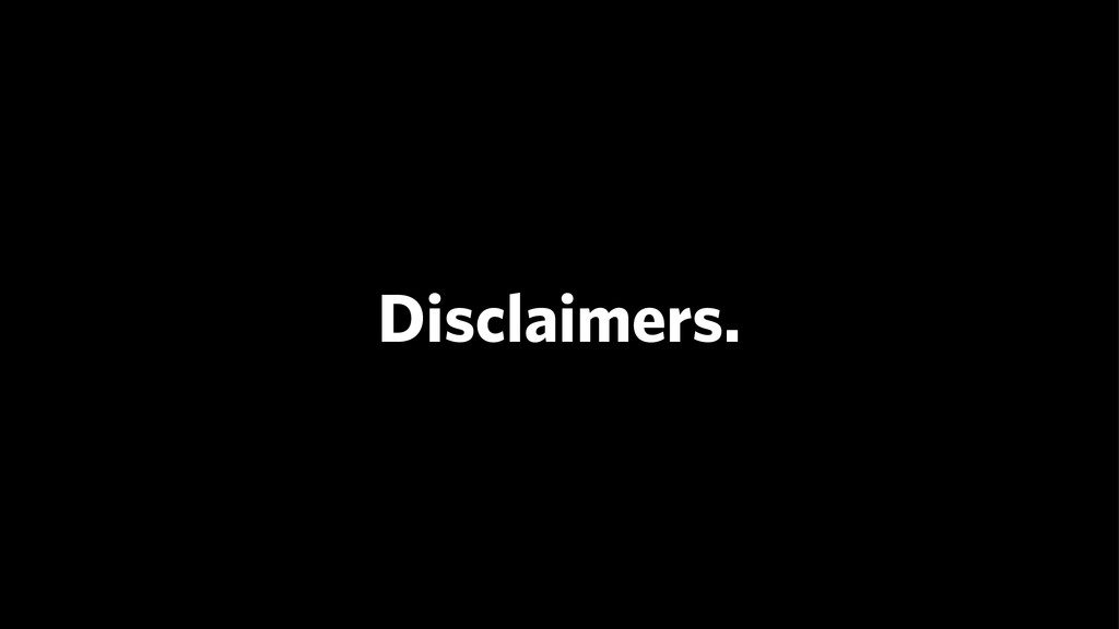 Disclaimers.