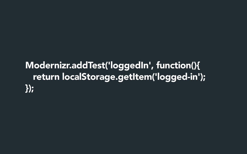 Modernizr.addTest('loggedIn', function(){ retur...