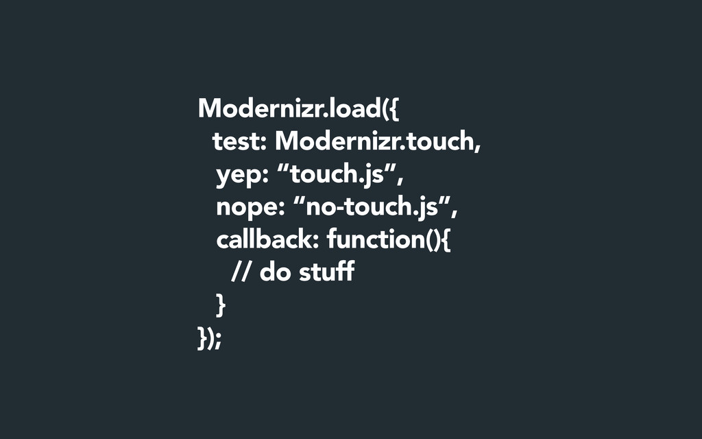 "Modernizr.load({ test: Modernizr.touch, yep: ""t..."