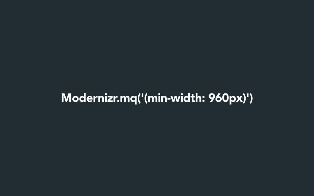 Modernizr.mq('(min-width: 960px)')