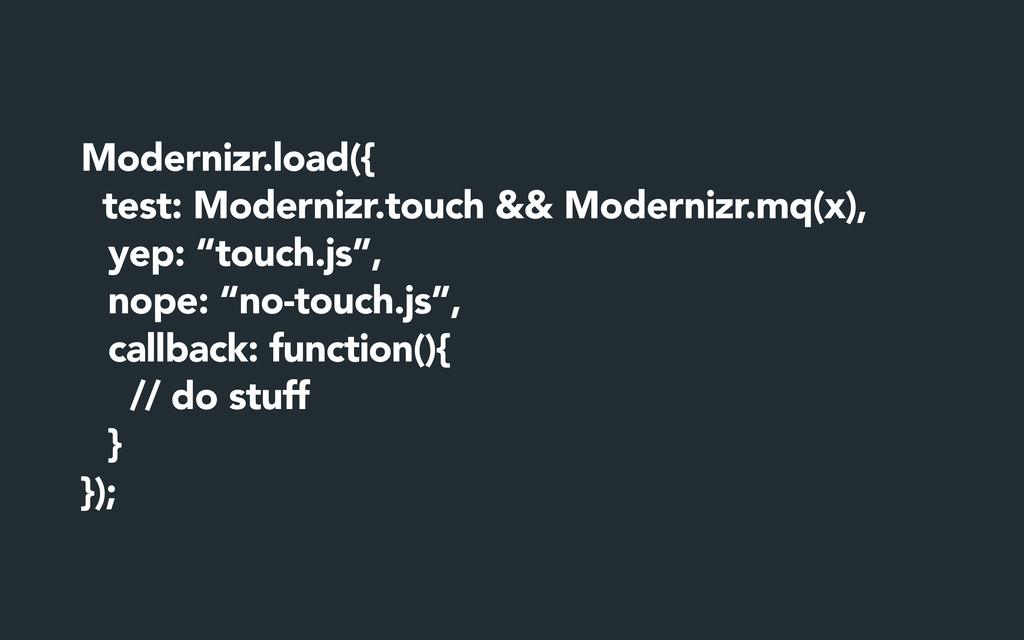 Modernizr.load({ test: Modernizr.touch && Moder...