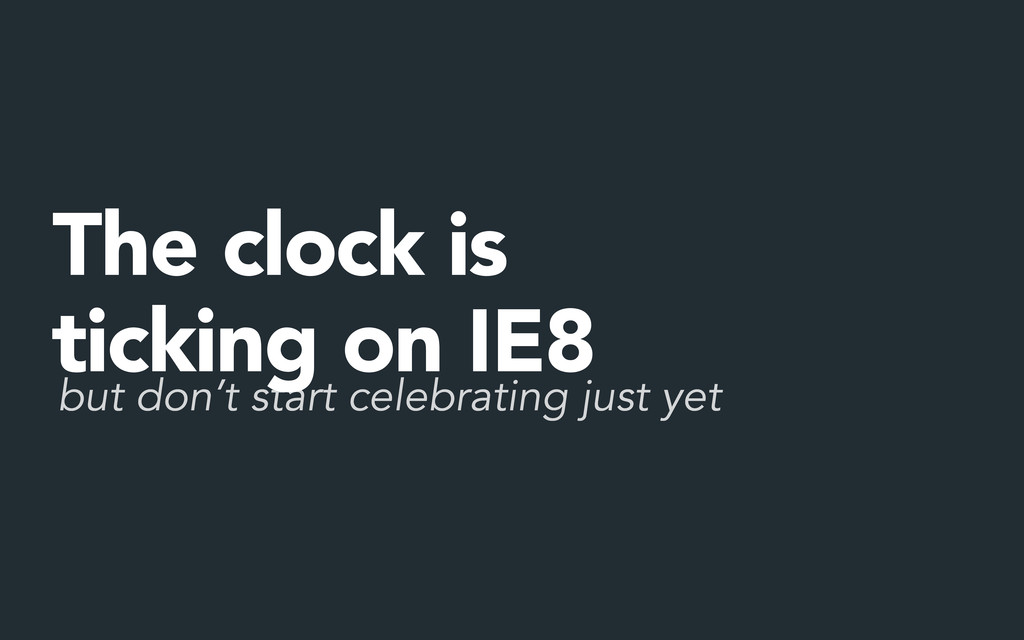 but don't start celebrating just yet The clock ...