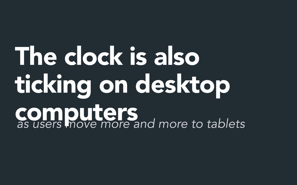 as users move more and more to tablets The cloc...