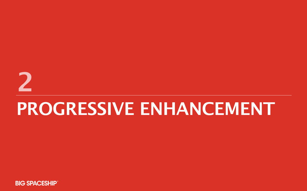 2 PROGRESSIVE ENHANCEMENT