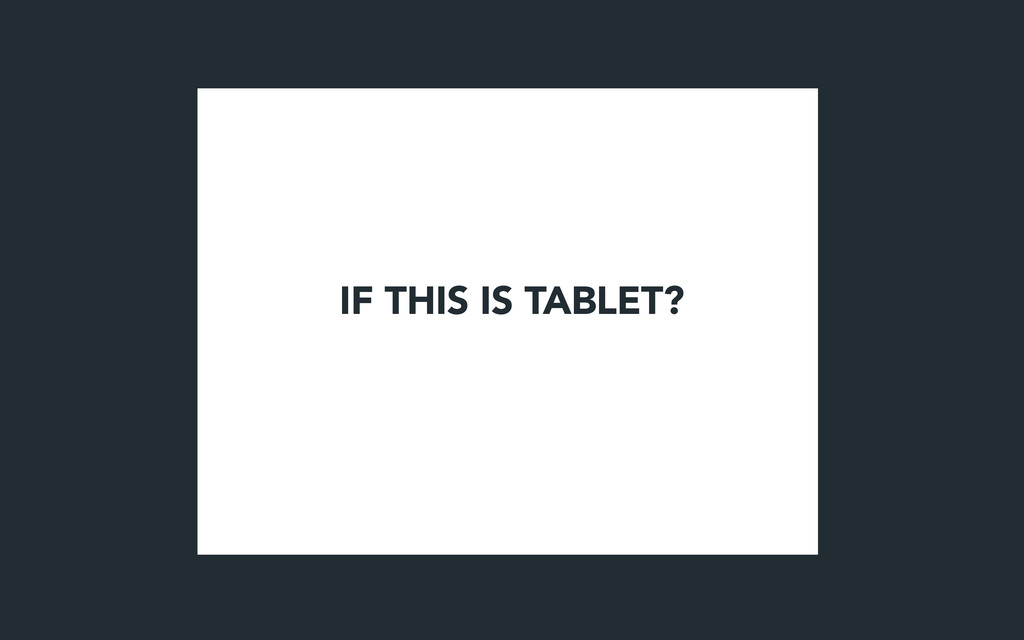 IF THIS IS TABLET?