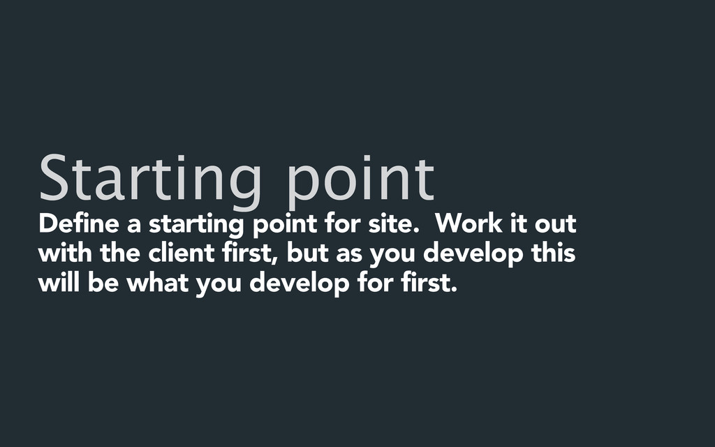 Starting point Define a starting point for site...