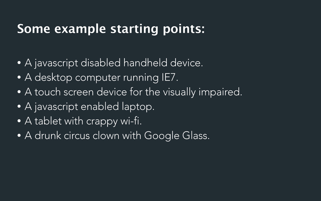 • A javascript disabled handheld device. • A de...