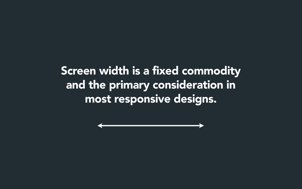 Screen width is a fixed commodity and the prima...