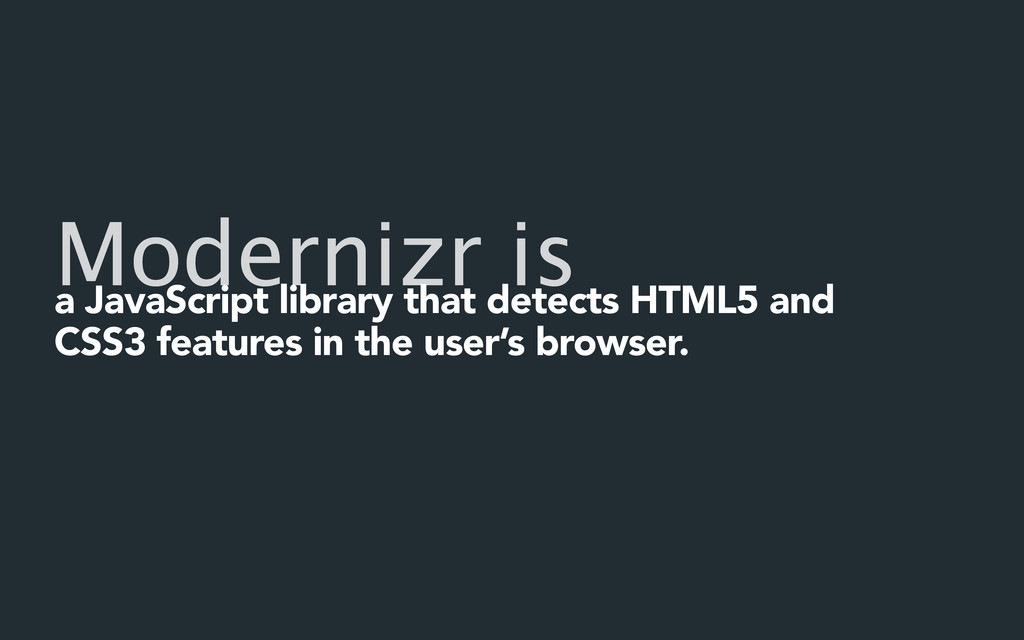 Modernizr is a JavaScript library that detects ...