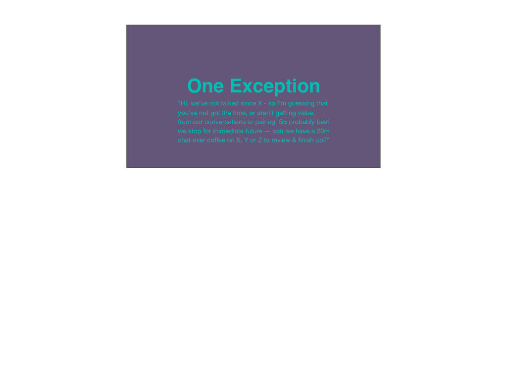 """One Exception """"Hi, we've not talked since X - s..."""