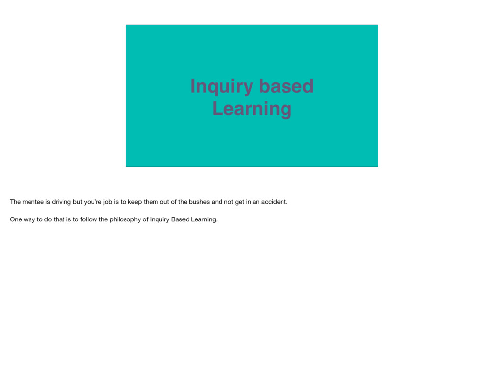 Inquiry based Learning The mentee is driving bu...