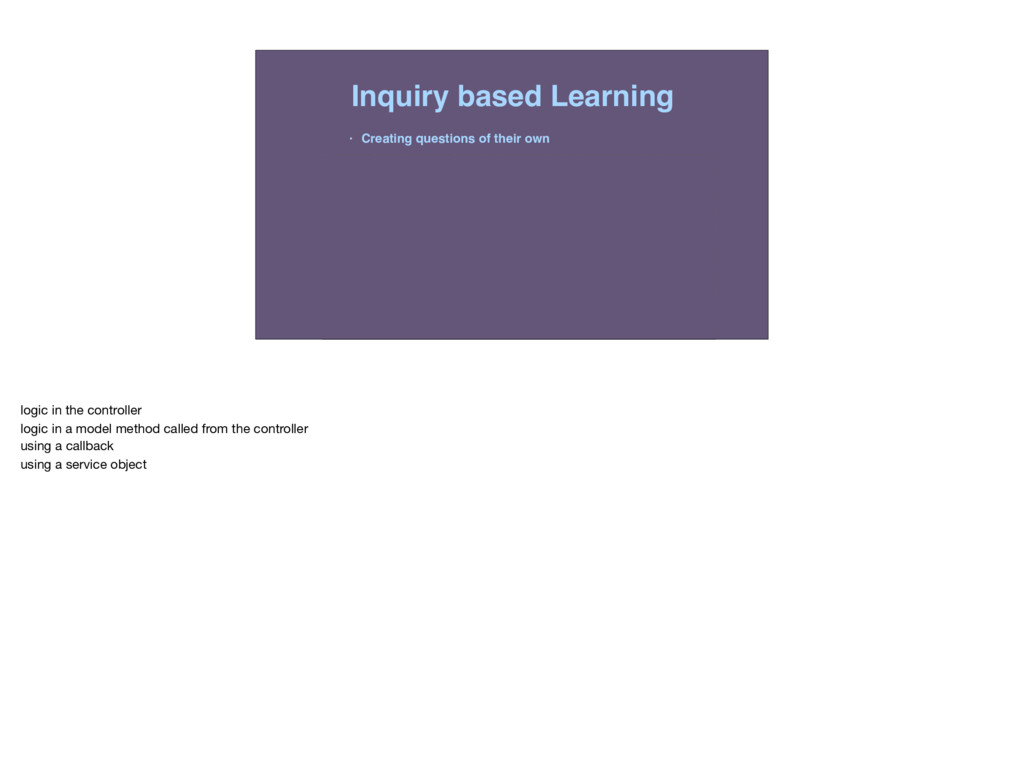 Inquiry based Learning • Creating questions of ...