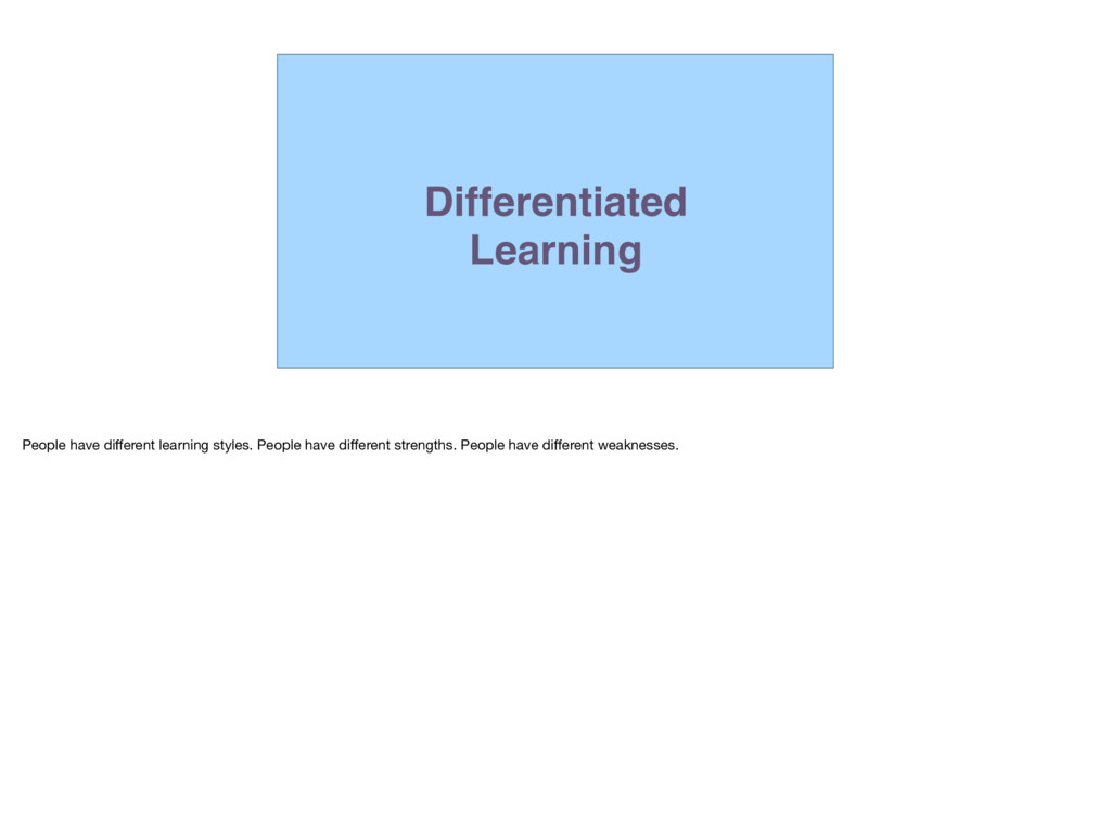 Differentiated Learning People have different le...