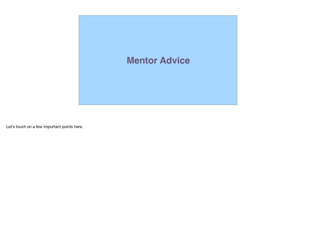Mentor Advice Let's touch on a few important po...