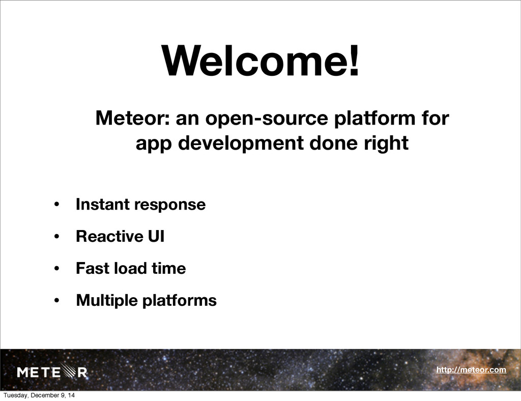 Welcome! Meteor: an open-source platform for ap...