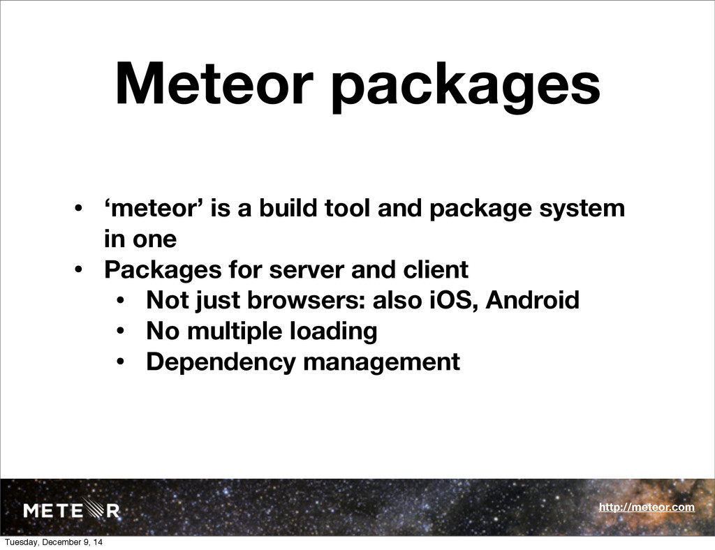 Meteor packages • 'meteor' is a build tool and ...