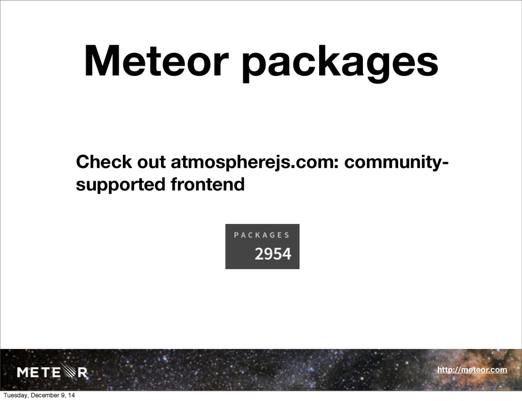 Meteor packages Check out atmospherejs.com: com...