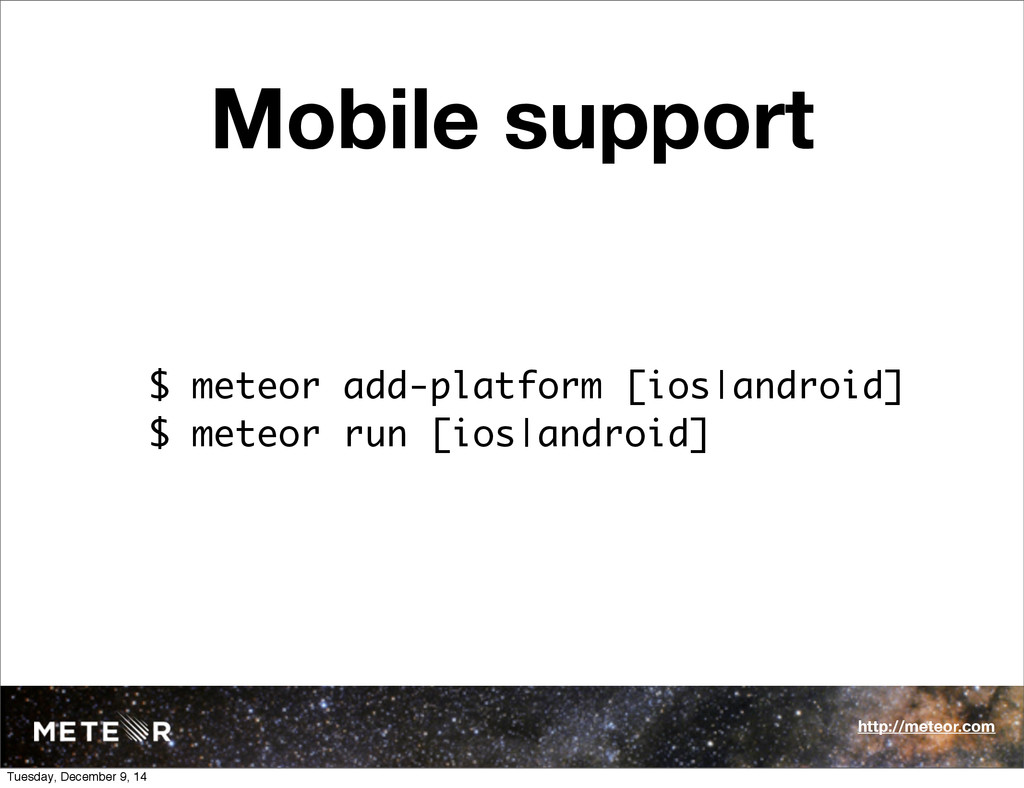 Mobile support $ meteor add-platform [ios|andro...