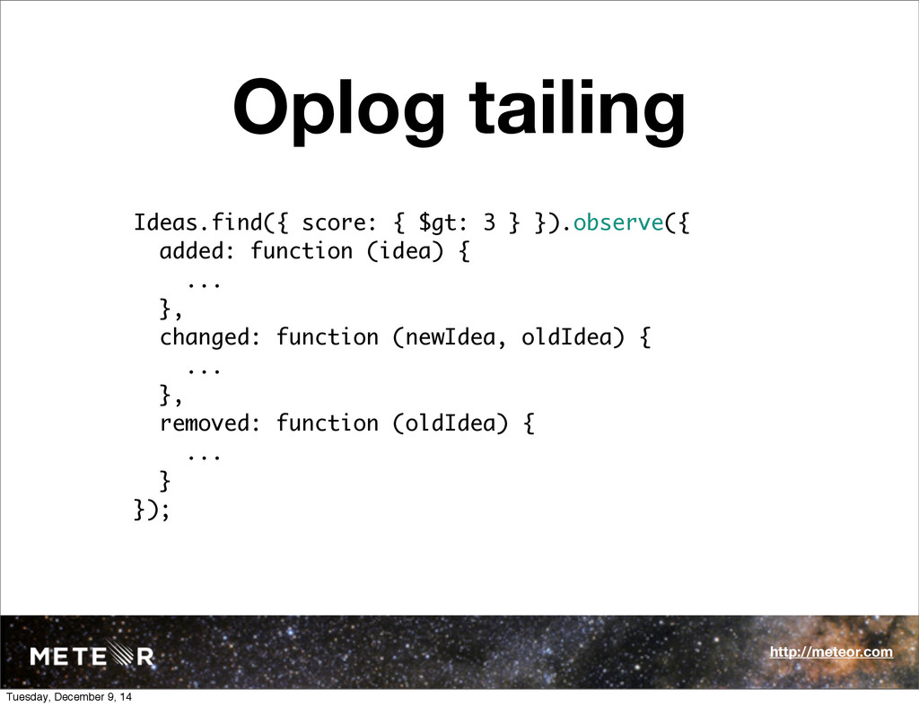 Oplog tailing Ideas.find({ score: { $gt: 3 } })...