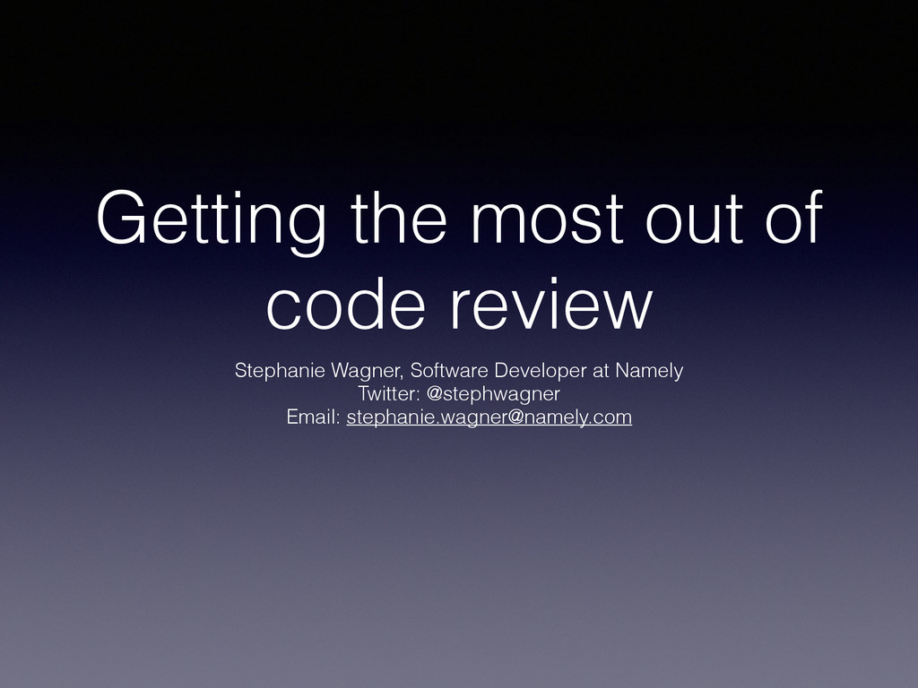 Getting the most out of code review Stephanie W...