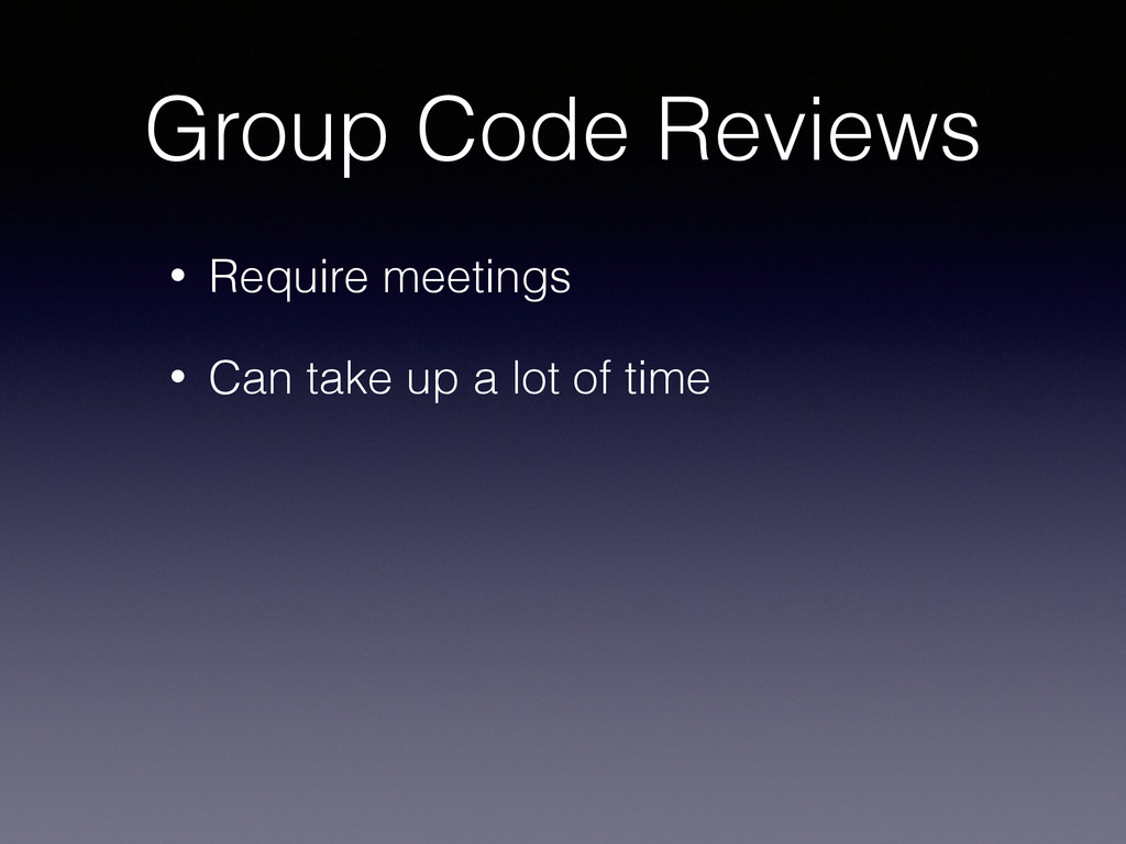 Group Code Reviews • Require meetings • Can tak...