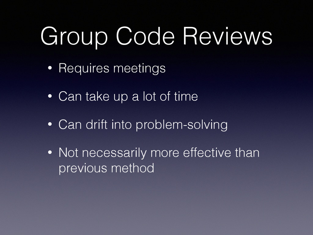 Group Code Reviews • Requires meetings • Can ta...