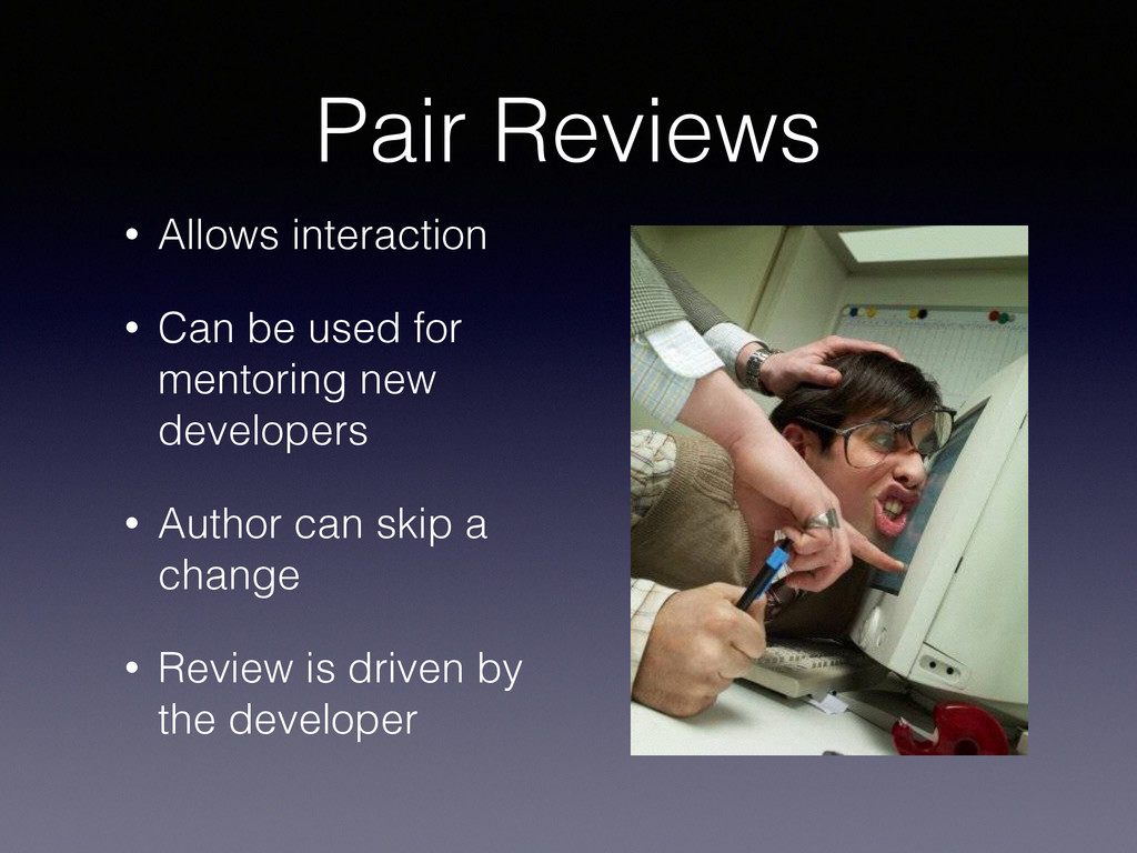 Pair Reviews • Allows interaction • Can be used...