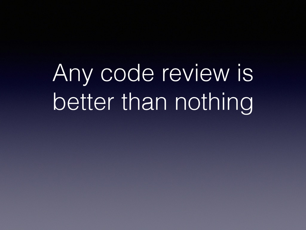 Any code review is better than nothing