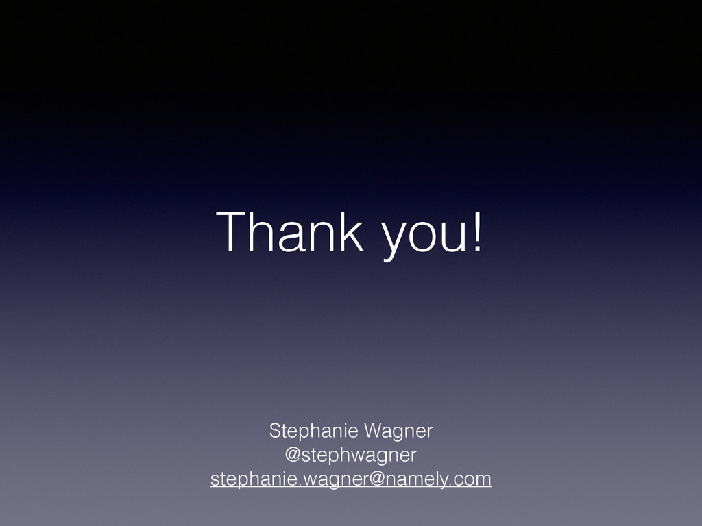 Thank you! Stephanie Wagner @stephwagner stepha...
