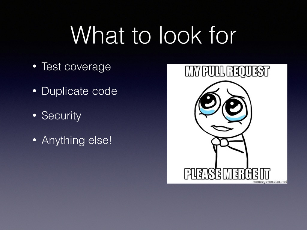 What to look for • Test coverage • Duplicate co...
