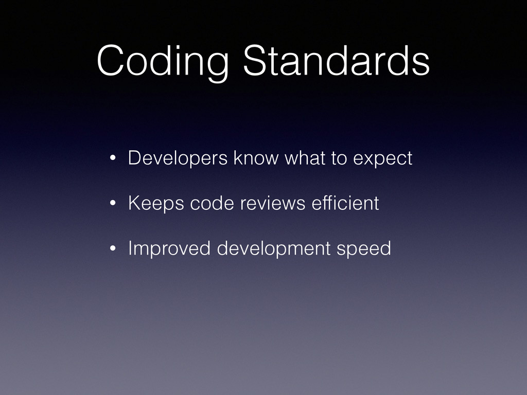 Coding Standards • Developers know what to expe...