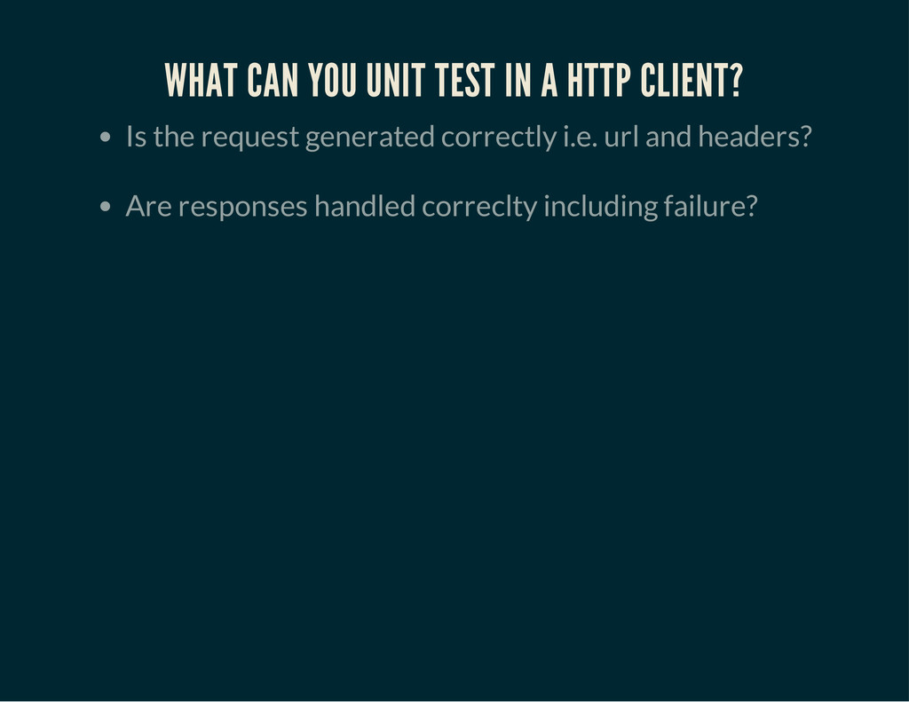 WHAT CAN YOU UNIT TEST IN A HTTP CLIENT? Is the...