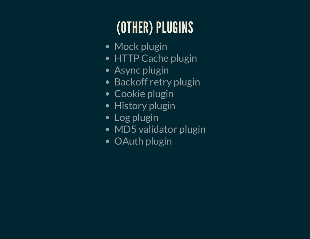(OTHER) PLUGINS Mock plugin HTTP Cache plugin A...