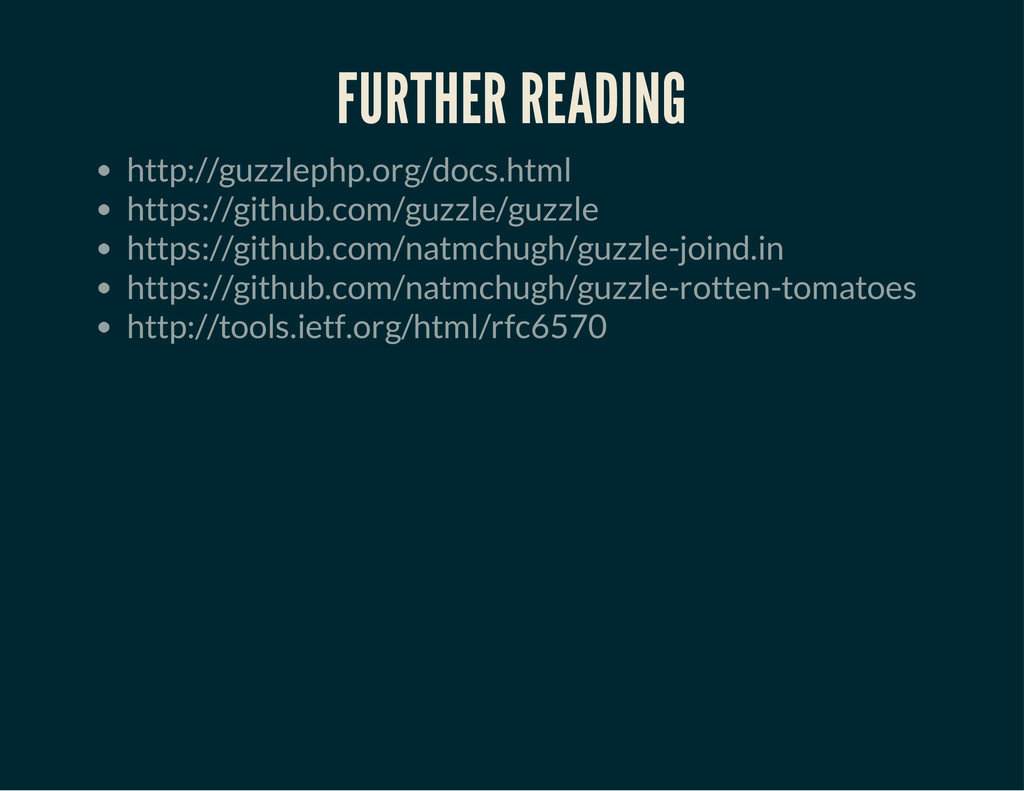 FURTHER READING http://guzzlephp.org/docs.html ...