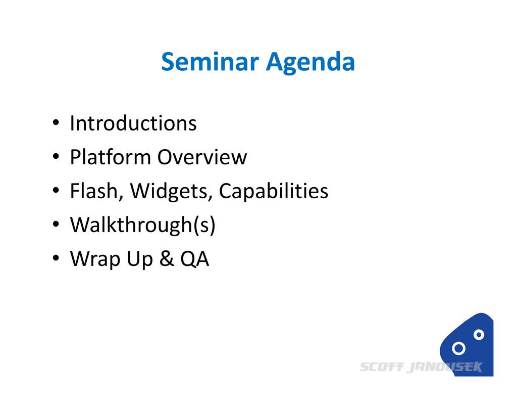Seminar Agenda • Introductions • Platform Overv...