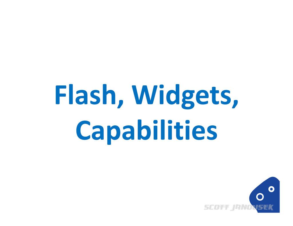 Flash, Widgets, Capabilities